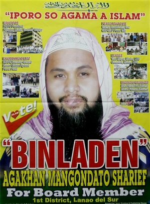"In this campaign poster, released by a family member of Lanao Del Sur Board Member candidate Agakhan Mangondato Sharief in Manila, Philippines, shows a big, bold ""Bin Laden"" print of the 35-year-old candidate in the 1st District of Lanao Del Sur province in southern Philippines Wednesday, April 18, 2007. Philippine elections are largely a battle recall but Sharief resorted to using the nickname of the world's most wanted terrorist to catch attention of the voters for the May 14, 2007 local elections in the Philippines. (AP Photo/Agakhan Sharief Family, HO)"
